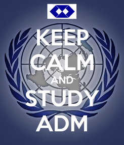 Poster: KEEP CALM AND STUDY ADM