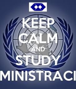 Poster: KEEP CALM AND STUDY ADMINISTRACION