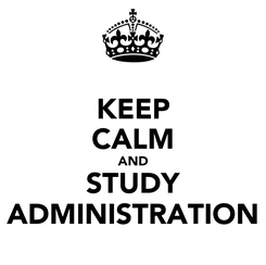 Poster: KEEP CALM AND STUDY ADMINISTRATION
