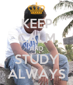Poster: KEEP CALM AND STUDY ALWAYS