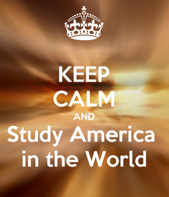 Poster: KEEP CALM AND Study America  in the World