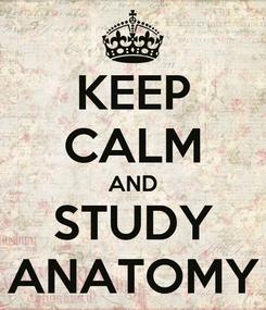 Poster: KEEP CALM AND STUDY ANATOMY