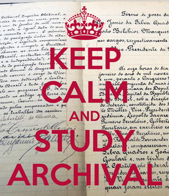 Poster: KEEP CALM AND STUDY ARCHIVAL