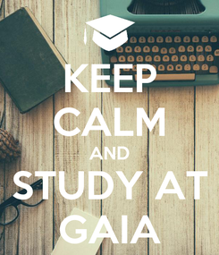Poster: KEEP CALM AND STUDY AT GAIA