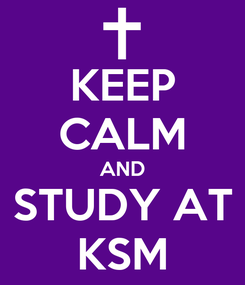 Poster: KEEP CALM AND STUDY AT KSM
