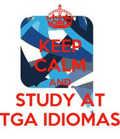 Poster: KEEP CALM AND STUDY AT TGA IDIOMAS