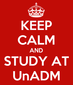 Poster: KEEP CALM AND STUDY AT UnADM