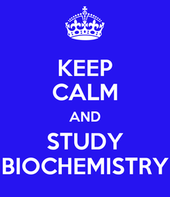 Poster: KEEP CALM AND STUDY BIOCHEMISTRY