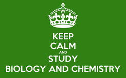 Poster: KEEP CALM AND STUDY BIOLOGY AND CHEMISTRY