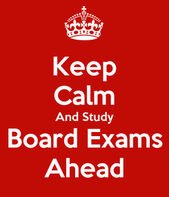 Poster: Keep Calm And Study Board Exams Ahead