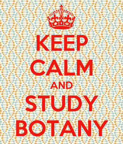 Poster: KEEP CALM AND STUDY BOTANY