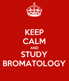 Poster: KEEP CALM AND STUDY BROMATOLOGY