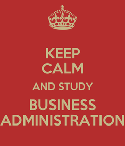 Poster: KEEP CALM AND STUDY BUSINESS ADMINISTRATION