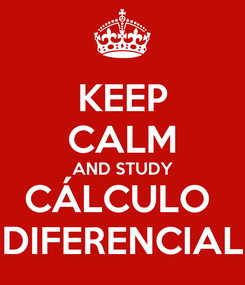 Poster: KEEP CALM AND STUDY CÁLCULO  DIFERENCIAL