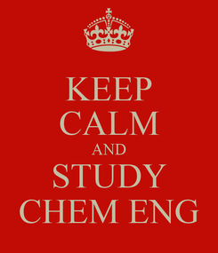 Poster: KEEP CALM AND STUDY CHEM ENG