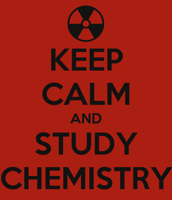 Poster: KEEP CALM AND STUDY CHEMISTRY