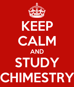 Poster: KEEP CALM AND STUDY CHIMESTRY