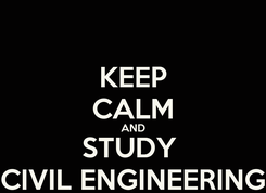 Poster: KEEP CALM AND STUDY  CIVIL ENGINEERING
