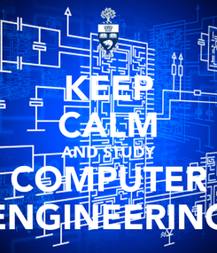 Poster: KEEP CALM AND STUDY COMPUTER ENGINEERING