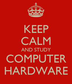 Poster: KEEP CALM AND STUDY COMPUTER HARDWARE