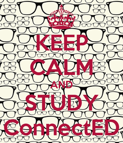 Poster: KEEP CALM AND STUDY ConnectED