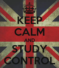 Poster: KEEP CALM AND STUDY CONTROL