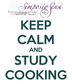 Poster: KEEP CALM AND STUDY COOKING