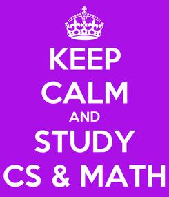 Poster: KEEP CALM AND STUDY CS & MATH