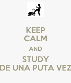 Poster: KEEP CALM AND STUDY DE UNA PUTA VEZ
