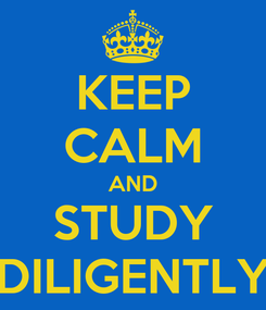 Poster: KEEP CALM AND STUDY DILIGENTLY