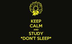 Poster: KEEP CALM AND STUDY *DON'T SLEEP*