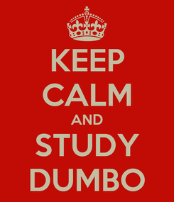 Poster: KEEP CALM AND STUDY DUMBO
