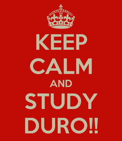 Poster: KEEP CALM AND STUDY DURO!!