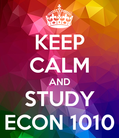 Poster: KEEP CALM AND STUDY ECON 1010