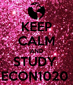 Poster: KEEP CALM AND STUDY  ECON1020
