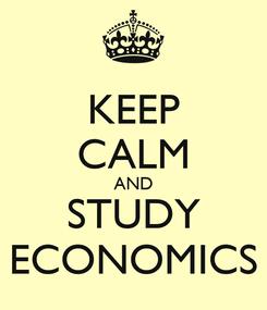 Poster: KEEP CALM AND STUDY ECONOMICS