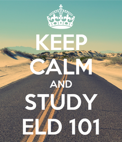 Poster: KEEP CALM AND STUDY ELD 101