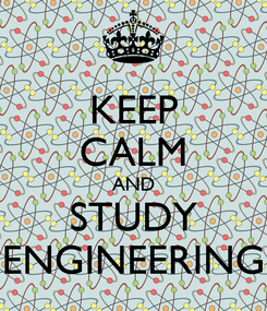 Poster: KEEP CALM AND STUDY ENGINEERING