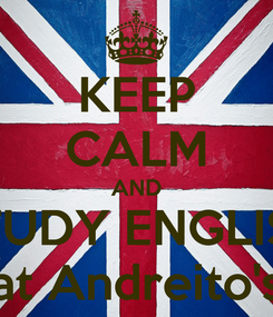 Poster: KEEP CALM AND STUDY ENGLISH at Andreito's