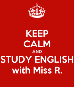Poster: KEEP CALM AND STUDY ENGLISH with Miss R.