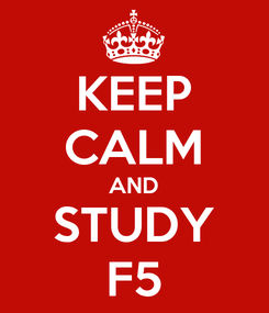 Poster: KEEP CALM AND STUDY F5