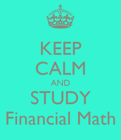 Poster: KEEP CALM AND STUDY Financial Math