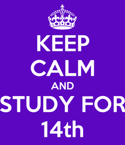 Poster: KEEP CALM AND STUDY FOR 14th