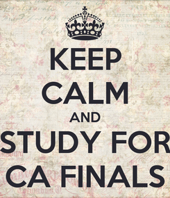 Poster: KEEP CALM AND STUDY FOR CA FINALS