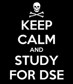 Poster: KEEP CALM AND STUDY FOR DSE