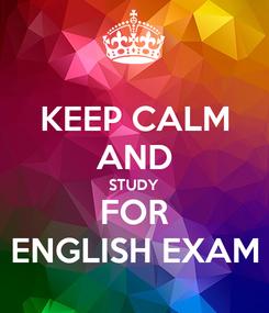 Poster: KEEP CALM AND STUDY FOR ENGLISH EXAM