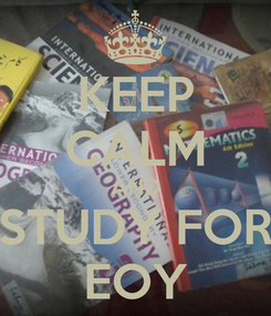 Poster: KEEP CALM AND STUDY FOR EOY