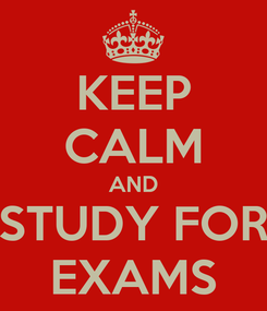 Poster: KEEP CALM AND STUDY FOR EXAMS