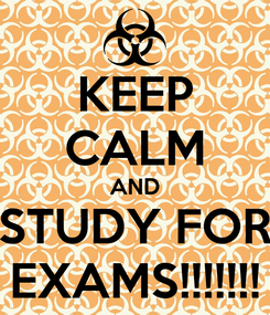 Poster: KEEP CALM AND STUDY FOR EXAMS!!!!!!!