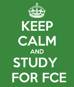 Poster: KEEP CALM AND STUDY   FOR FCE